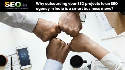 Why-outsourcing-your-SEO-projects-to-an-SEO-agency-in-India-is-a-smart-business-move