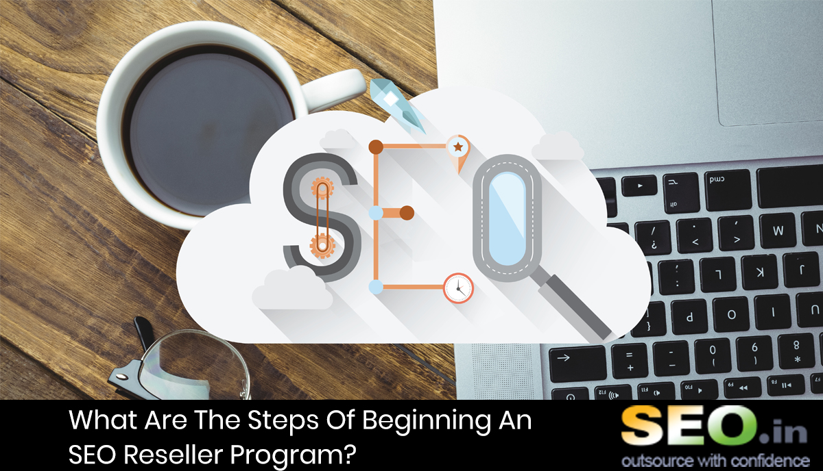 What-Are-The-Steps-Of-Beginning-An-SEO-Reseller-Program